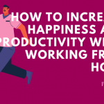 How to Increase Happiness and Productivity When Working From Home