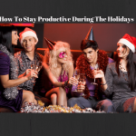 How To Stay Productive During the Holidays